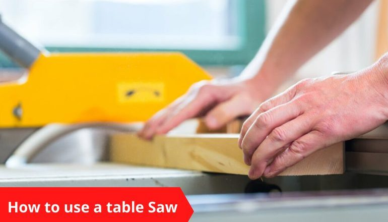 How to Use a Table Saw: Everything You Need to Know